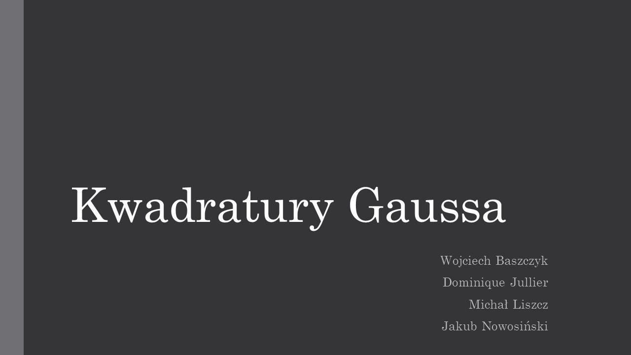 Plan Kwadratury Słownictwo Kwadratury Gaussa Podstawowe twierdzenia Kwadratura Gausa-Legendea Kwadratura Gaussa-Czebyszewa Kwadratura Gaussa-Laguerrea Kwadratura Gaussa-Hermitea
