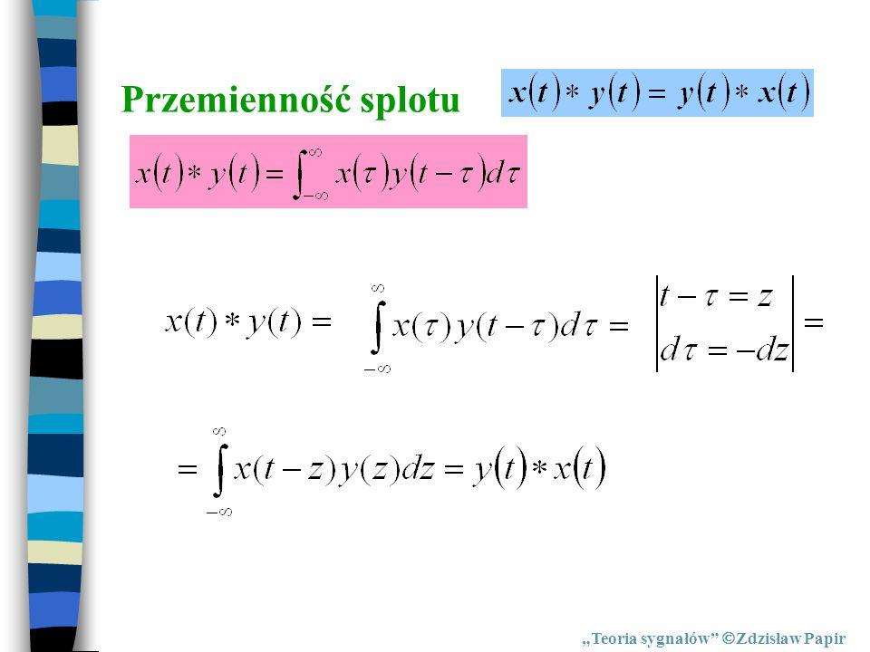 Przemienność splotu Teoria sygnałów Zdzisław Papir
