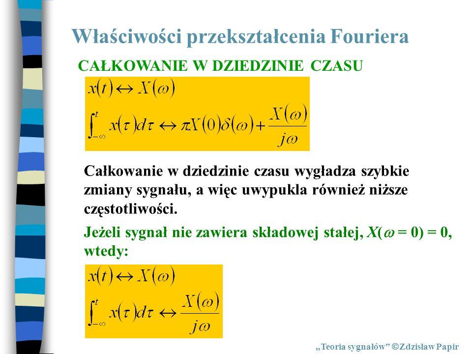 Właściwości przekształcenia Fouriera Teoria sygnałów Zdzisław Papir CAŁKOWANIE W DZIEDZINIE CZASU Całkowanie w dziedzinie czasu wygładza szybkie zmian