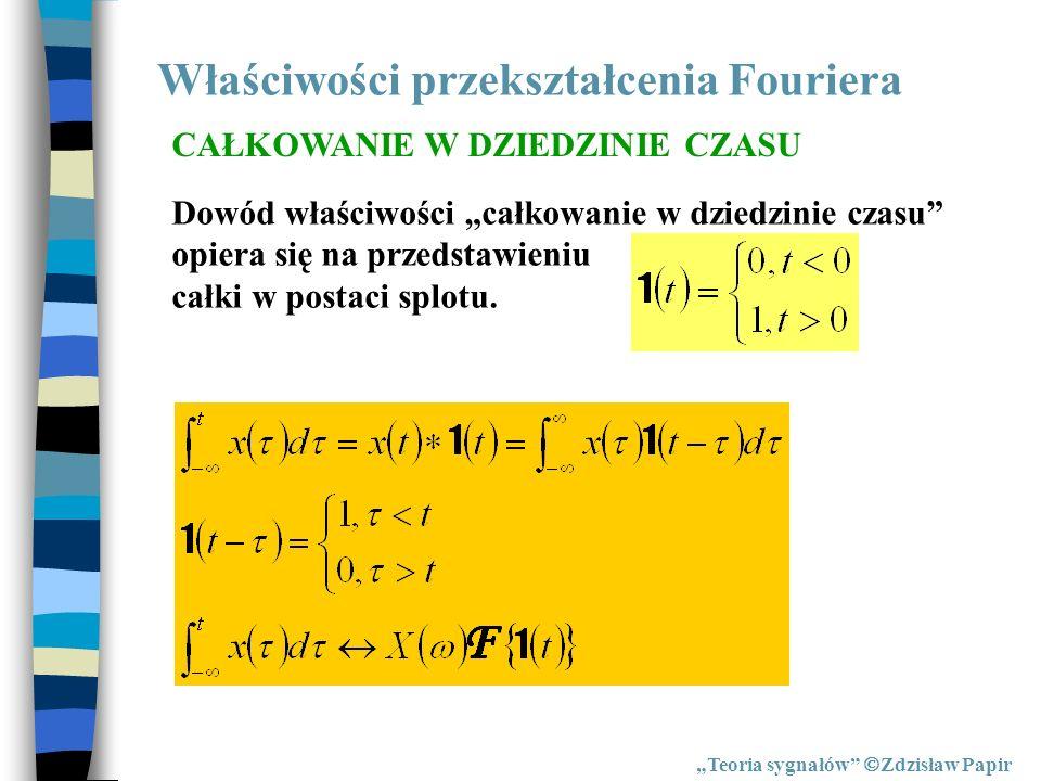 Właściwości przekształcenia Fouriera Teoria sygnałów Zdzisław Papir CAŁKOWANIE W DZIEDZINIE CZASU Dowód właściwości całkowanie w dziedzinie czasu opie