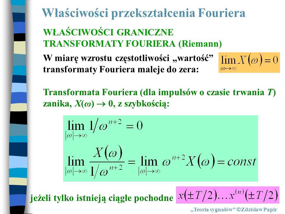 Właściwości przekształcenia Fouriera Teoria sygnałów Zdzisław Papir WŁAŚCIWOŚCI GRANICZNE TRANSFORMATY FOURIERA (Riemann) W miarę wzrostu częstotliwoś
