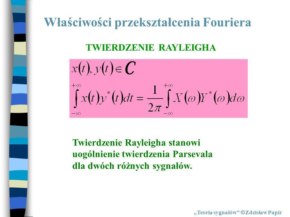 Właściwości przekształcenia Fouriera Teoria sygnałów Zdzisław Papir TWIERDZENIE RAYLEIGHA Twierdzenie Rayleigha stanowi uogólnienie twierdzenia Parsev