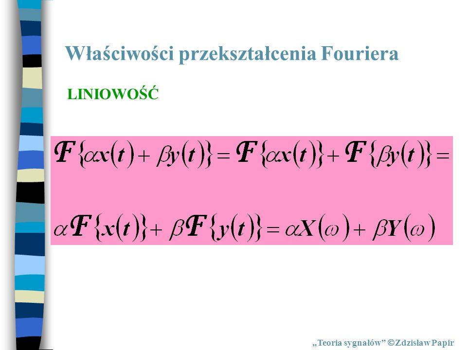 Właściwości przekształcenia Fouriera Teoria sygnałów Zdzisław Papir LINIOWOŚĆ