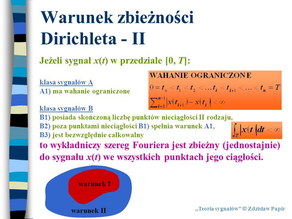 Teoria sygnałów Zdzisław Papir Warunek zbieżności Dirichleta - II warunek II Jeżeli sygnał x(t) w przedziale [0, T]: klasa sygnałów A A1) ma wahanie o