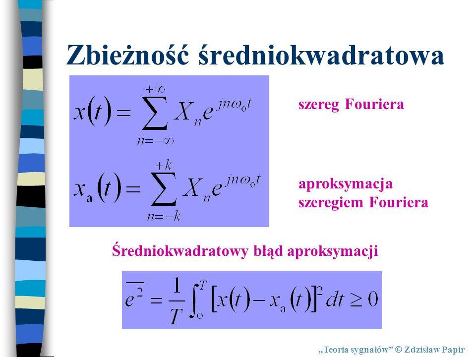 Teoria sygnałów Zdzisław Papir Zbieżność średniokwadratowa aproksymacja szeregiem Fouriera szereg Fouriera Średniokwadratowy błąd aproksymacji