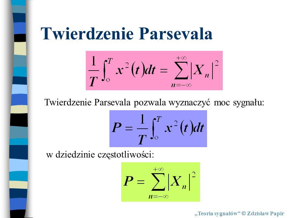 Teoria sygnałów Zdzisław Papir Twierdzenie Parsevala Twierdzenie Parsevala pozwala wyznaczyć moc sygnału: w dziedzinie częstotliwości: