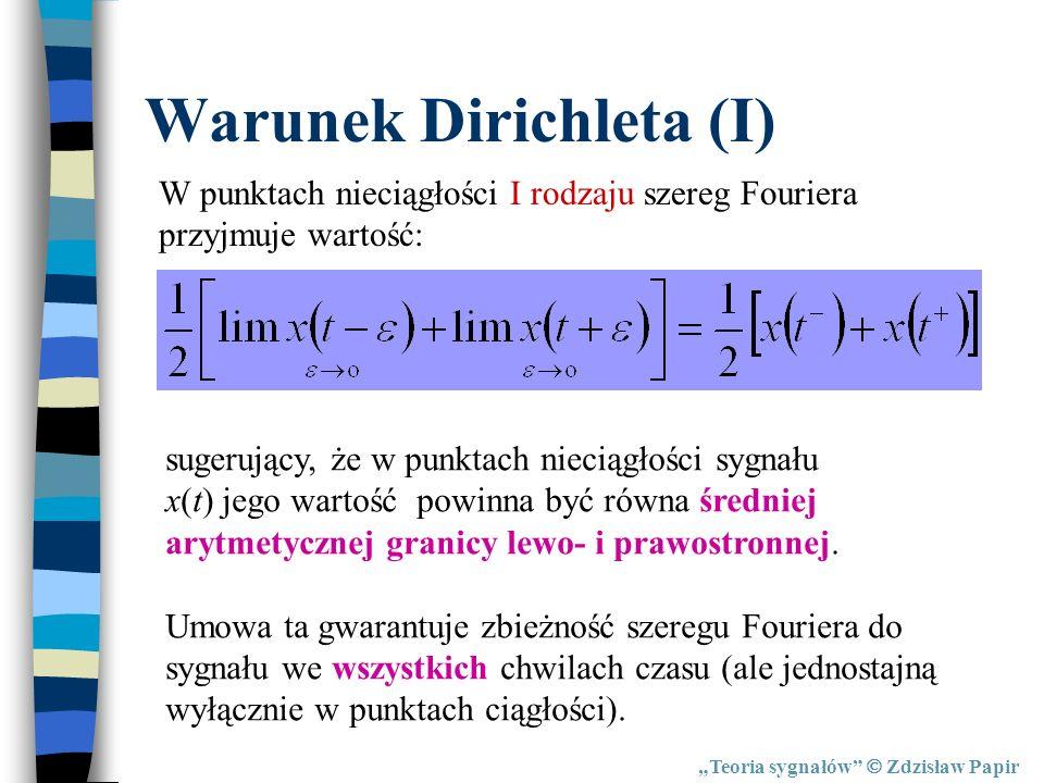 Teoria sygnałów Zdzisław Papir Warunek Dirichleta (I) W punktach nieciągłości I rodzaju szereg Fouriera przyjmuje wartość: sugerujący, że w punktach n