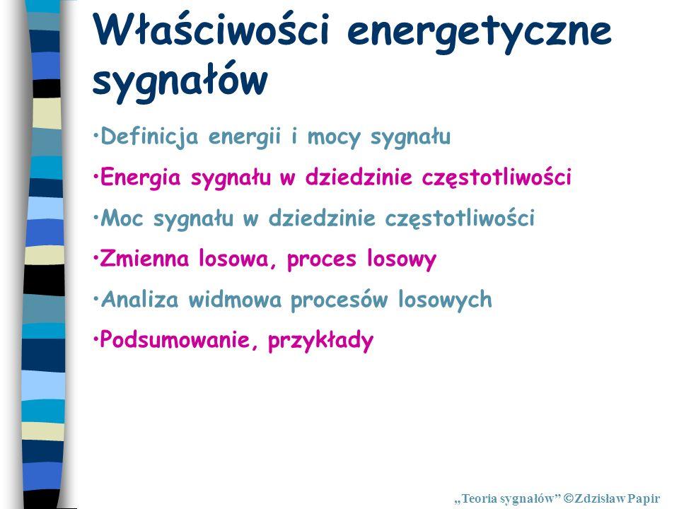 Właściwości energetyczne sygnałów Teoria sygnałów Zdzisław Papir Definicja energii i mocy sygnału Energia sygnału w dziedzinie częstotliwości Moc sygn