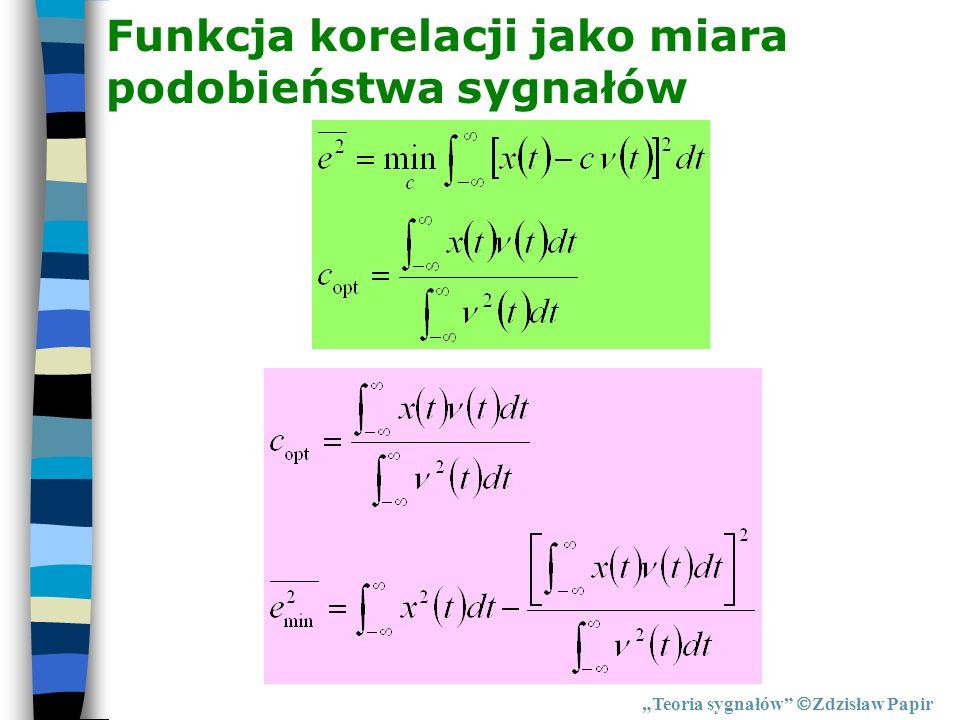 Funkcja korelacji jako miara podobieństwa sygnałów Teoria sygnałów Zdzisław Papir