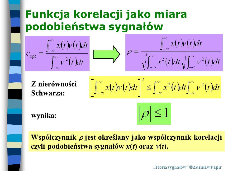 Funkcja korelacji jako miara podobieństwa sygnałów Teoria sygnałów Zdzisław Papir Z nierówności Schwarza: wynika: Współczynnik jest określany jako wsp