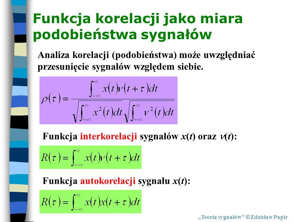 Funkcja korelacji jako miara podobieństwa sygnałów Teoria sygnałów Zdzisław Papir Analiza korelacji (podobieństwa) może uwzględniać przesunięcie sygna