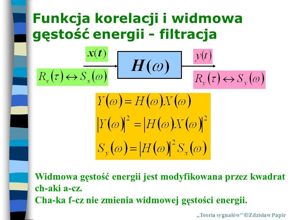 Funkcja korelacji i widmowa gęstość energii - filtracja Teoria sygnałów Zdzisław Papir Widmowa gęstość energii jest modyfikowana przez kwadrat ch-aki