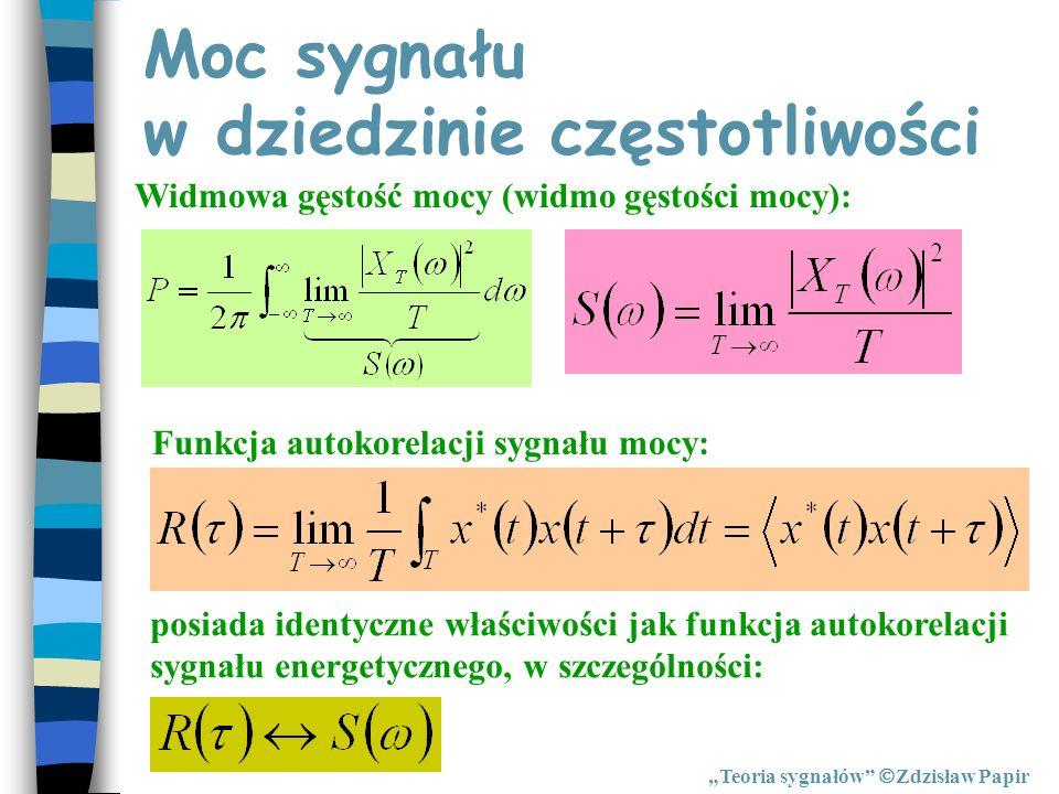 Moc sygnału w dziedzinie częstotliwości Teoria sygnałów Zdzisław Papir Widmowa gęstość mocy (widmo gęstości mocy): Funkcja autokorelacji sygnału mocy: