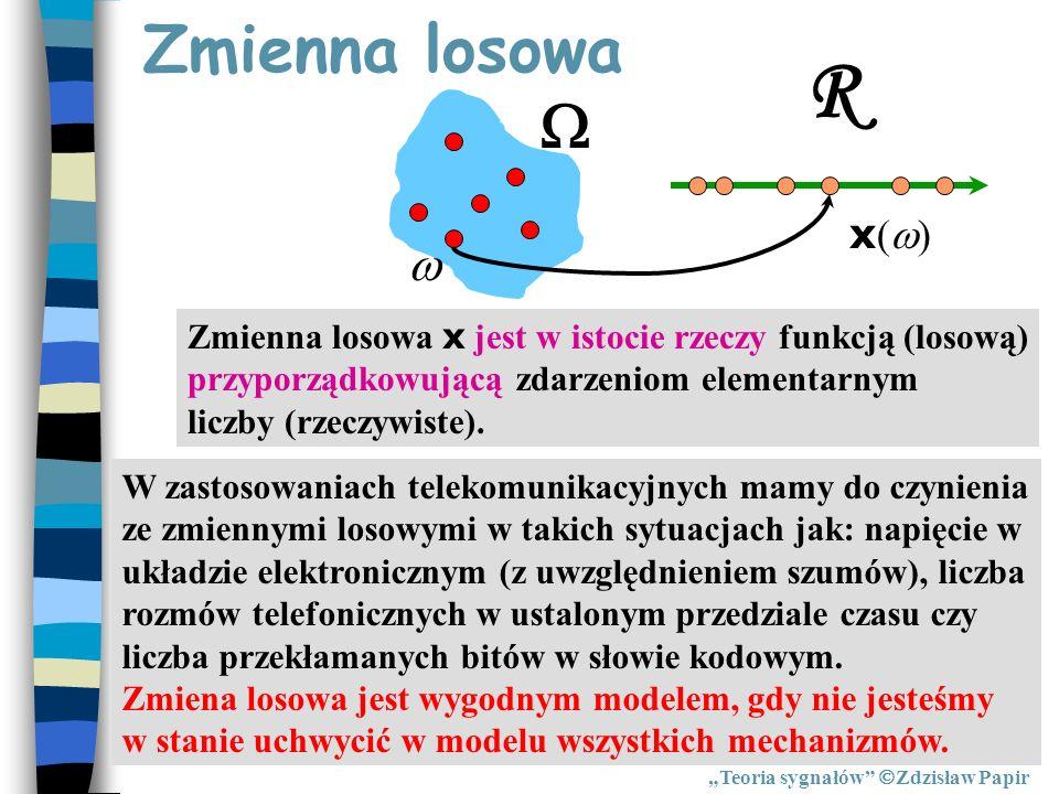 Zmienna losowa Teoria sygnałów Zdzisław Papir Zmienna losowa x jest w istocie rzeczy funkcją (losową) przyporządkowującą zdarzeniom elementarnym liczb