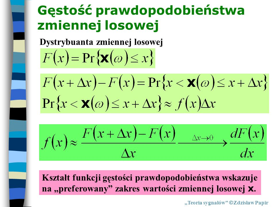 Gęstość prawdopodobieństwa zmiennej losowej Teoria sygnałów Zdzisław Papir Dystrybuanta zmiennej losowej Kształt funkcji gęstości prawdopodobieństwa w
