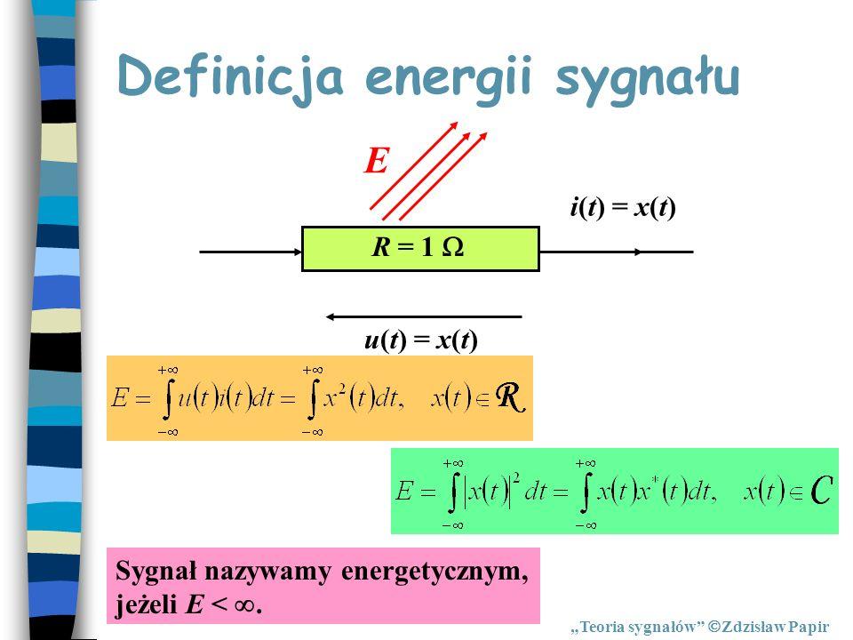 Definicja energii sygnału Teoria sygnałów Zdzisław Papir i(t) = x(t) u(t) = x(t) E R = 1 Sygnał nazywamy energetycznym, jeżeli E <.