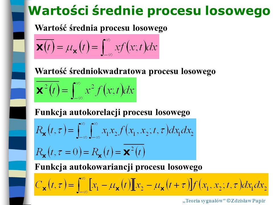 Wartości średnie procesu losowego Teoria sygnałów Zdzisław Papir Wartość średnia procesu losowego Wartość średniokwadratowa procesu losowego Funkcja a