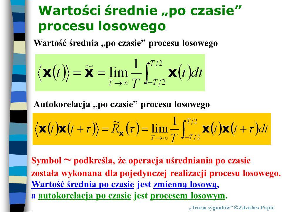 Wartości średnie po czasie procesu losowego Teoria sygnałów Zdzisław Papir Wartość średnia po czasie procesu losowego Autokorelacja po czasie procesu