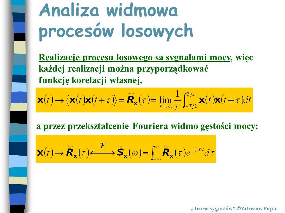 Analiza widmowa procesów losowych Teoria sygnałów Zdzisław Papir Realizacje procesu losowego są sygnałami mocy, więc każdej realizacji można przyporzą