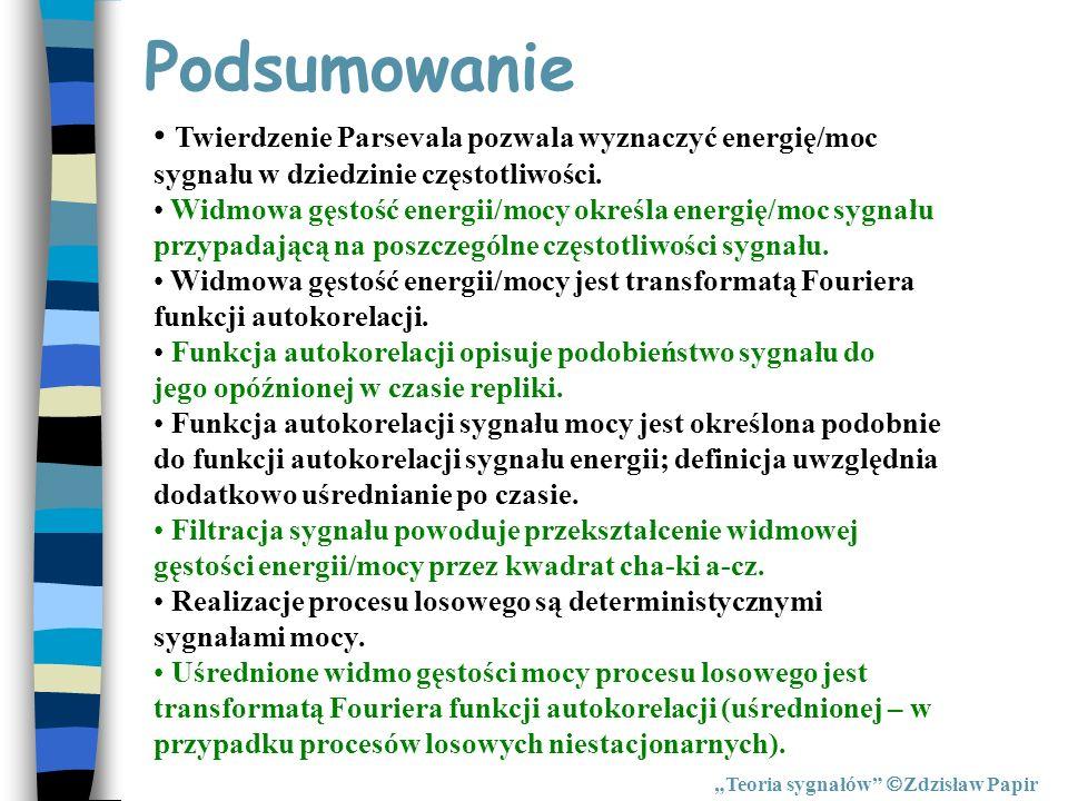 Podsumowanie Teoria sygnałów Zdzisław Papir Twierdzenie Parsevala pozwala wyznaczyć energię/moc sygnału w dziedzinie częstotliwości. Widmowa gęstość e
