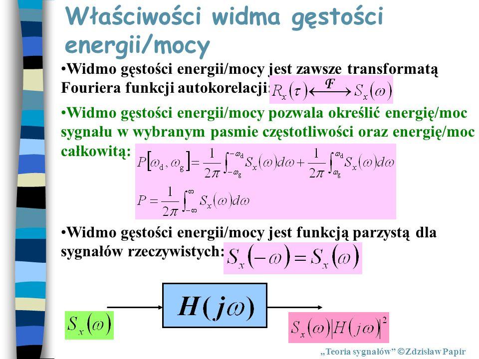 Właściwości widma gęstości energii/mocy Teoria sygnałów Zdzisław Papir Widmo gęstości energii/mocy jest zawsze transformatą Fouriera funkcji autokorel