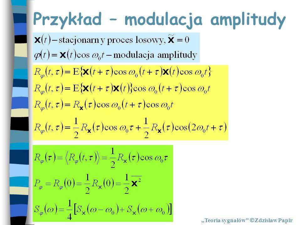Przykład – modulacja amplitudy Teoria sygnałów Zdzisław Papir