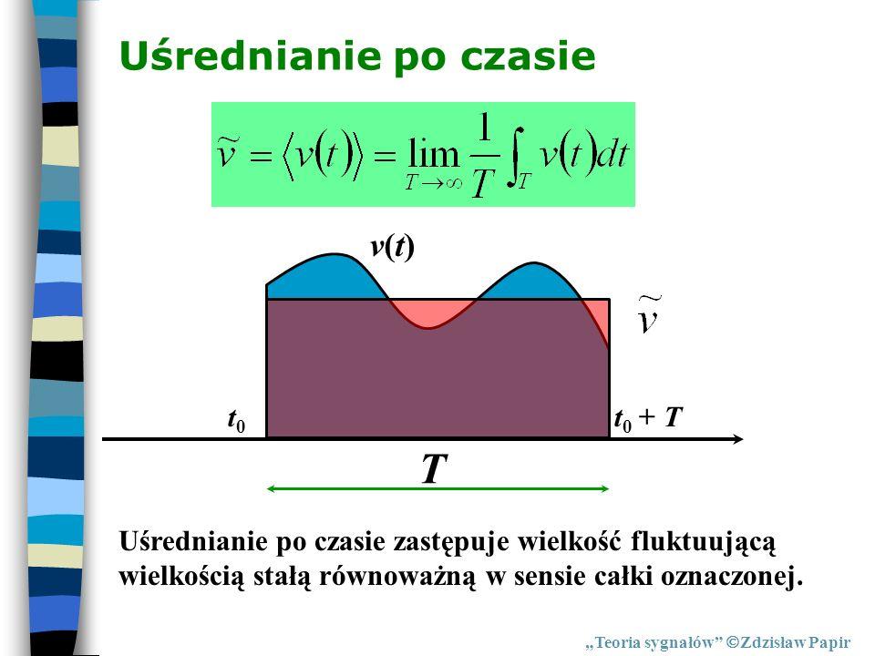 Uśrednianie po czasie Teoria sygnałów Zdzisław Papir Uśrednianie po czasie zastępuje wielkość fluktuującą wielkością stałą równoważną w sensie całki o