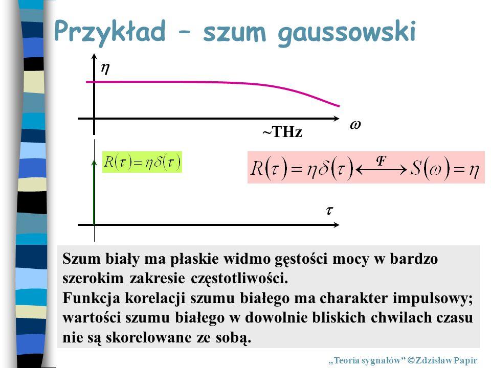Przykład – szum gaussowski Teoria sygnałów Zdzisław Papir ~THz Szum biały ma płaskie widmo gęstości mocy w bardzo szerokim zakresie częstotliwości. Fu