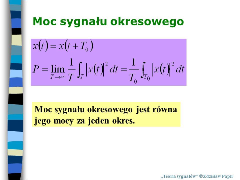 Moc sygnału okresowego Teoria sygnałów Zdzisław Papir Moc sygnału okresowego jest równa jego mocy za jeden okres.