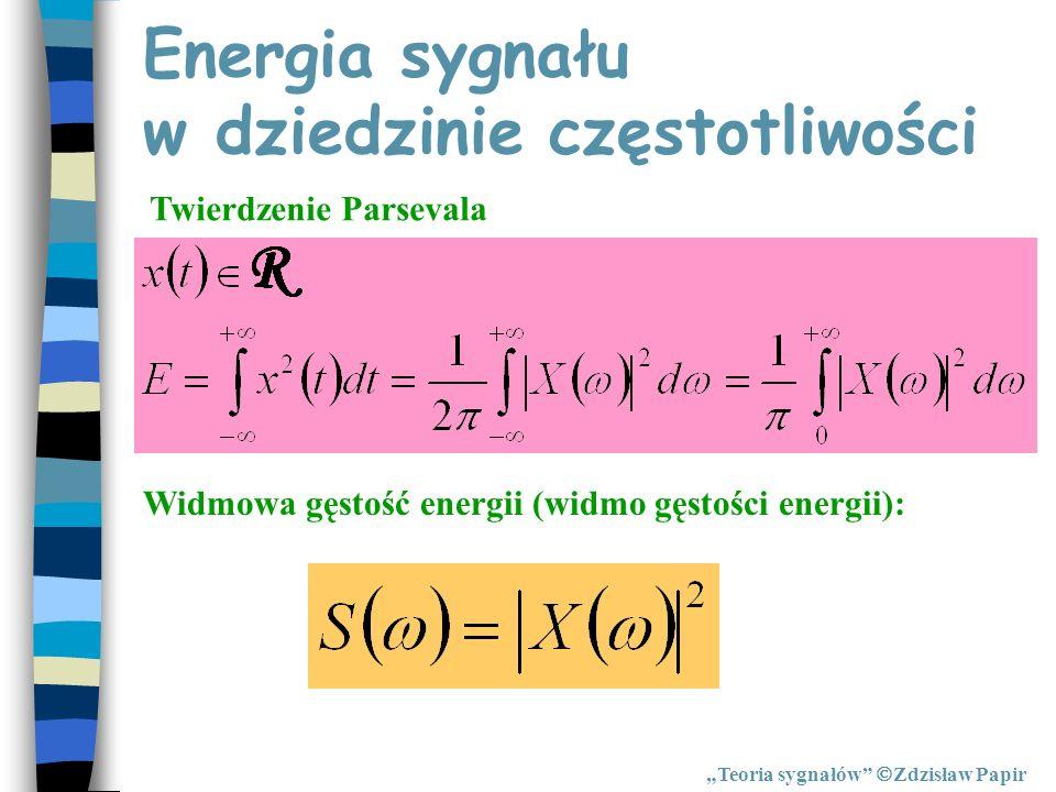 Energia sygnału w dziedzinie częstotliwości Teoria sygnałów Zdzisław Papir Twierdzenie Parsevala Widmowa gęstość energii (widmo gęstości energii):