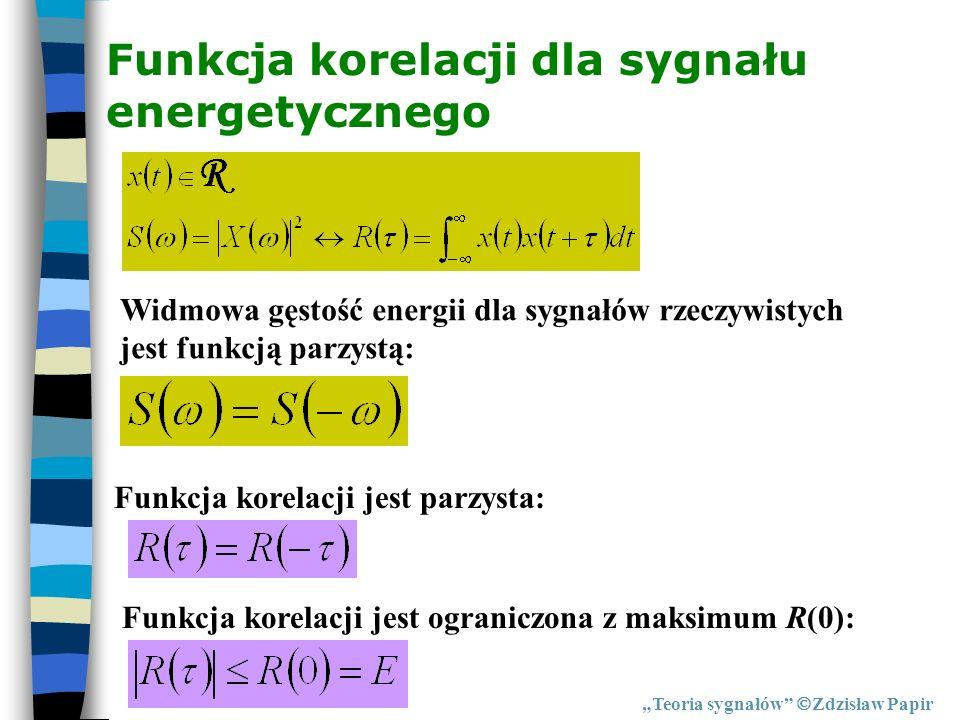 Funkcja korelacji dla sygnału energetycznego Teoria sygnałów Zdzisław Papir Funkcja korelacji jest parzysta: Funkcja korelacji jest ograniczona z maks