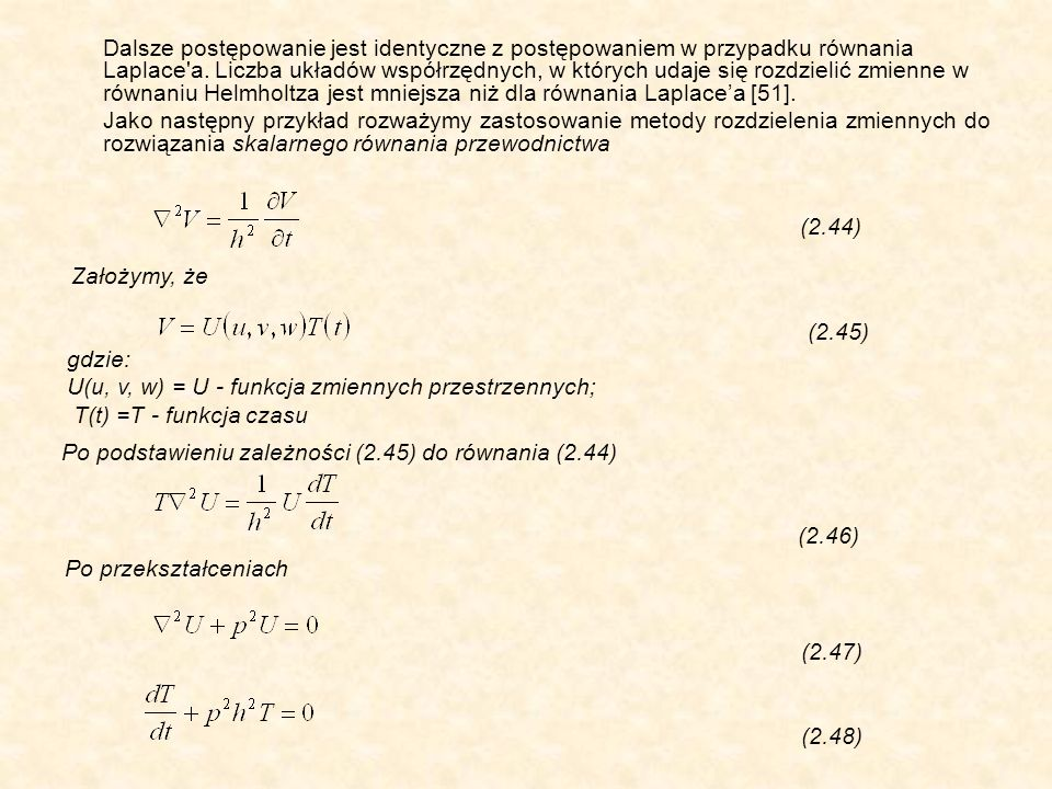 Dalsze postępowanie jest identyczne z postępowaniem w przypadku równania Laplace a.