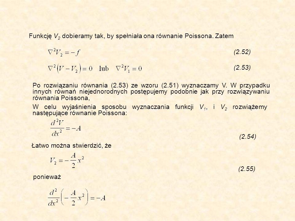 Funkcję V 2 dobieramy tak, by spełniała ona równanie Poissona.