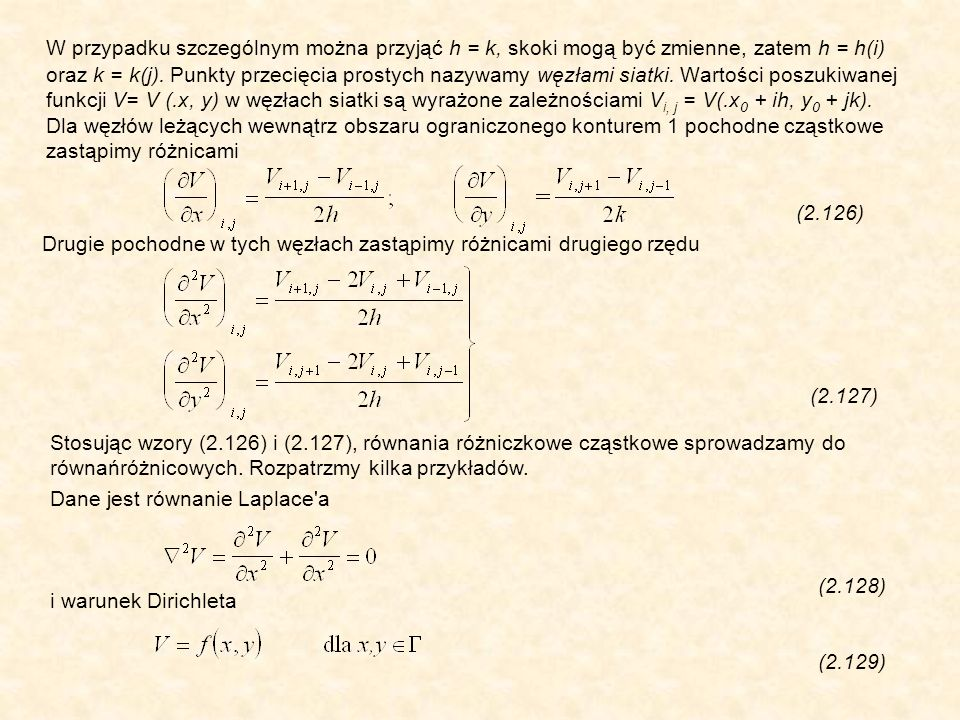 W przypadku szczególnym można przyjąć h = k, skoki mogą być zmienne, zatem h = h(i) oraz k = k(j).