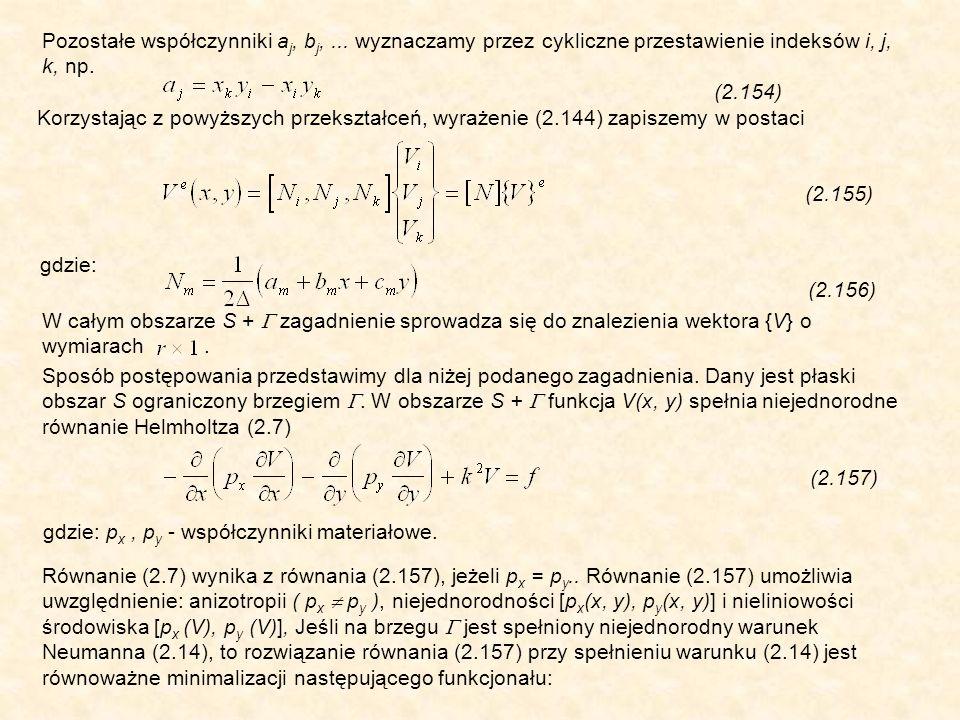 Pozostałe współczynniki a j, b j,... wyznaczamy przez cykliczne przestawienie indeksów i, j, k, np.