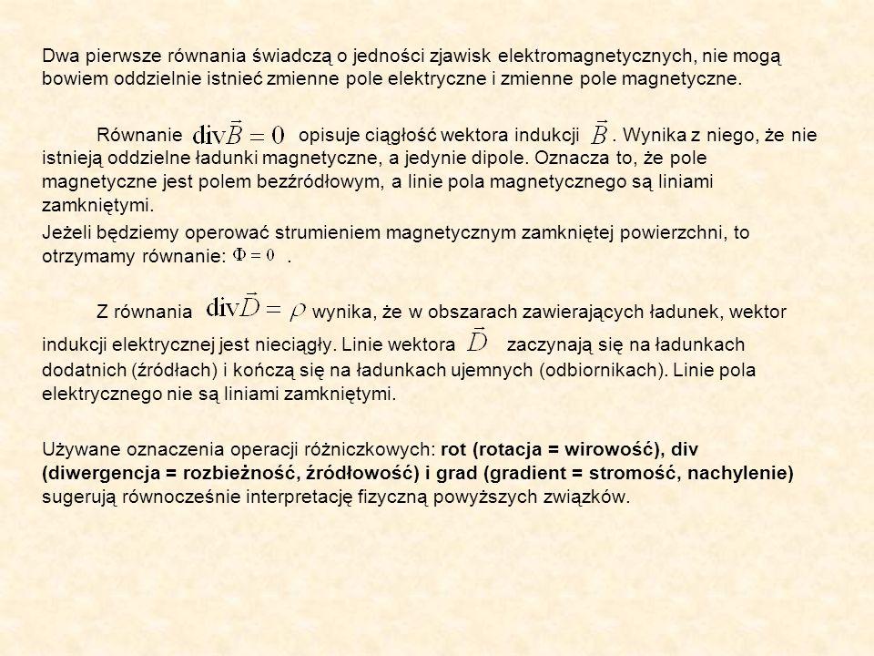 Dwa pierwsze równania świadczą o jedności zjawisk elektromagnetycznych, nie mogą bowiem oddzielnie istnieć zmienne pole elektryczne i zmienne pole mag