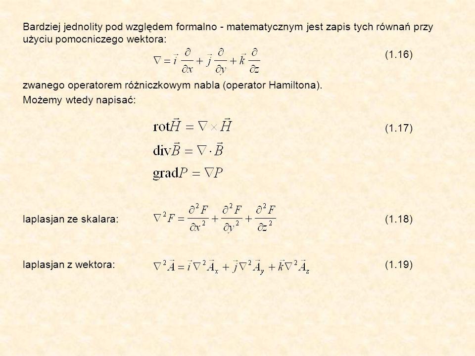 Bardziej jednolity pod względem formalno - matematycznym jest zapis tych równań przy użyciu pomocniczego wektora: (1.16) zwanego operatorem różniczkow