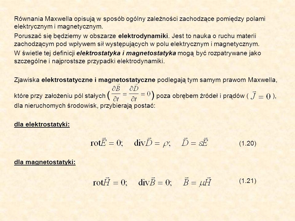 Równania Maxwella opisują w sposób ogólny zależności zachodzące pomiędzy polami elektrycznym i magnetycznym. Poruszać się będziemy w obszarze elektrod