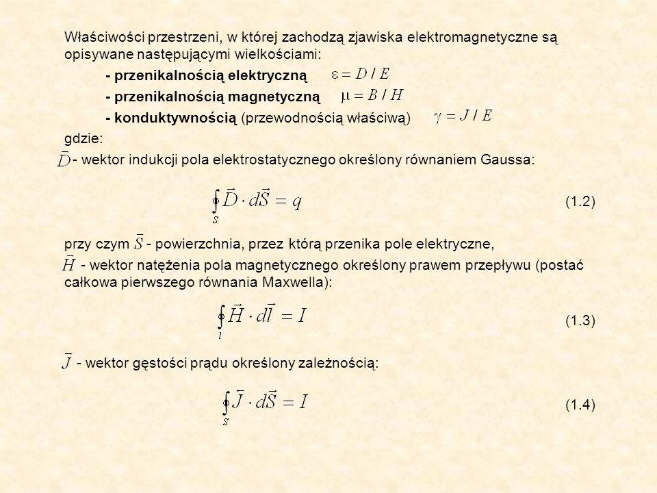 Pole elektromagnetyczne w środowisku nieruchomym względem źródeł pola elektrycznego i magnetycznego opisują następujące równania podstawowe: (1.5) (1.6) (1.7) (1.8) gdzie: - gęstość objętościowa ładunku.