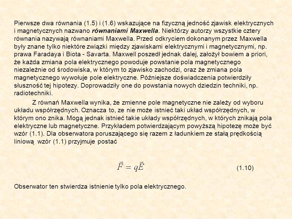 Pierwsze dwa równania (1.5) i (1.6) wskazujące na fizyczną jedność zjawisk elektrycznych i magnetycznych nazwano równaniami Maxwella. Niektórzy autorz