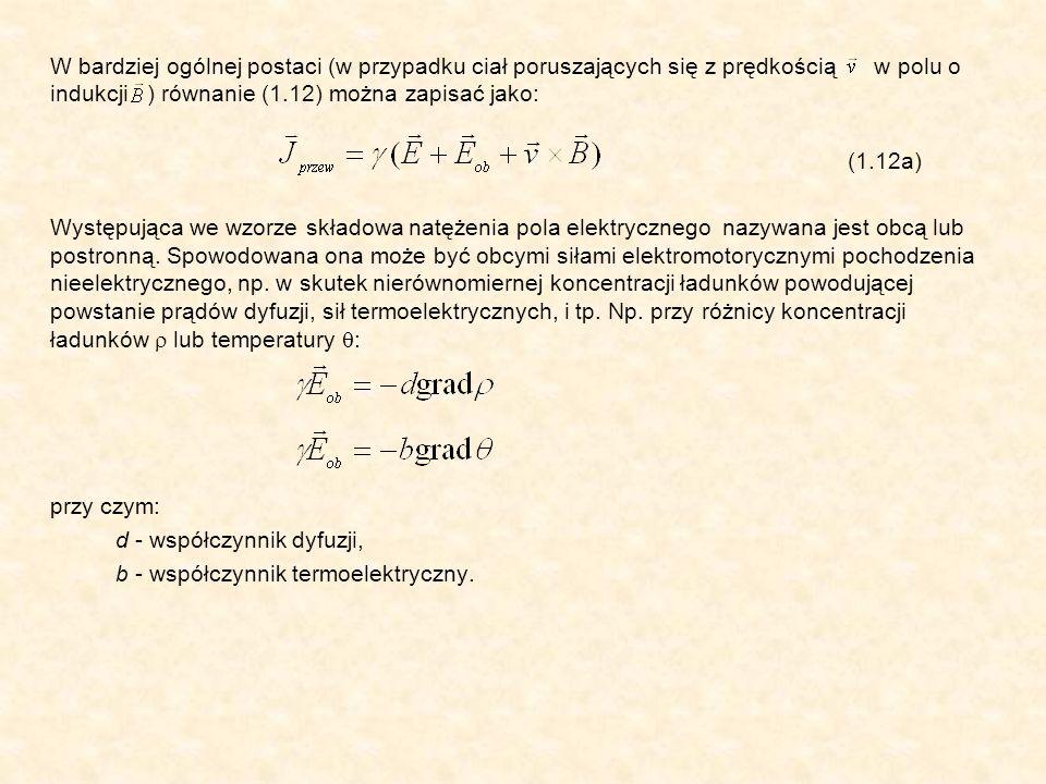 W bardziej ogólnej postaci (w przypadku ciał poruszających się z prędkością w polu o indukcji ) równanie (1.12) można zapisać jako: (1.12a) Występując
