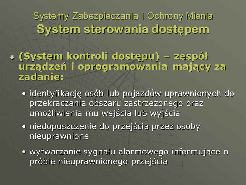 Systemy Zabezpieczania i Ochrony Mienia System sterowania dostępem (System kontroli dostępu) – zespół urządzeń i oprogramowania mający za zadanie: (Sy