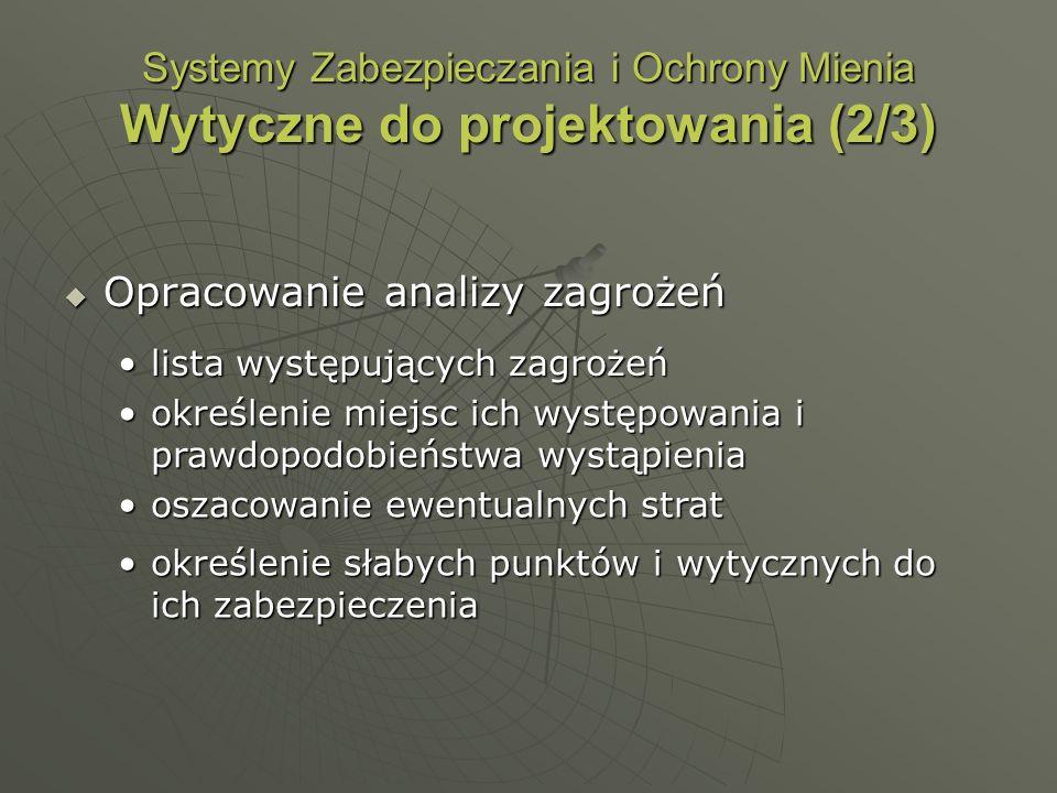Systemy Zabezpieczania i Ochrony Mienia Wytyczne do projektowania (2/3) Opracowanie analizy zagrożeń Opracowanie analizy zagrożeń lista występujących