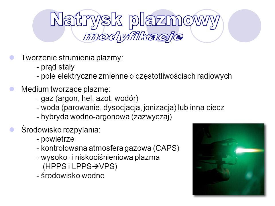 Tworzenie strumienia plazmy: - prąd stały - pole elektryczne zmienne o częstotliwościach radiowych Medium tworzące plazmę: - gaz (argon, hel, azot, wo
