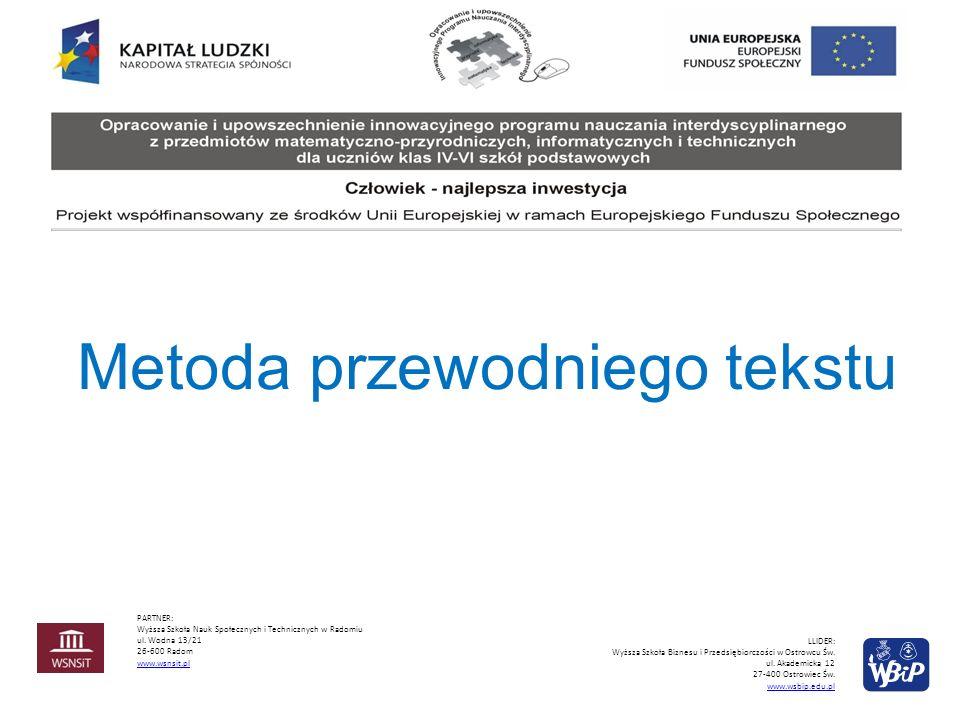 Metoda przewodniego tekstu PARTNER: Wyższa Szkoła Nauk Społecznych i Technicznych w Radomiu ul. Wodna 13/21 26-600 Radom www.wsnsit.pl LLIDER: Wyższa