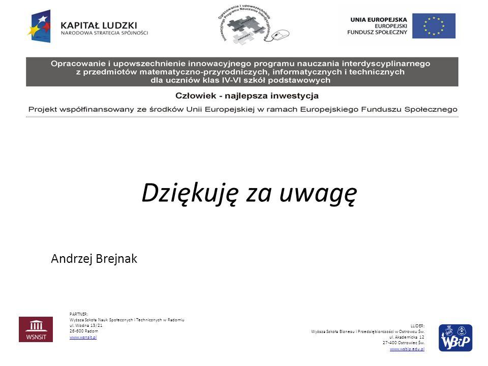 Dziękuję za uwagę PARTNER: Wyższa Szkoła Nauk Społecznych i Technicznych w Radomiu ul. Wodna 13/21 26-600 Radom www.wsnsit.pl LLIDER: Wyższa Szkoła Bi