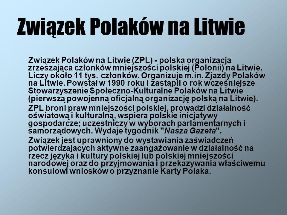 Związek Polaków na Litwie Związek Polaków na Litwie (ZPL) - polska organizacja zrzeszająca członków mniejszości polskiej (Polonii) na Litwie. Liczy ok