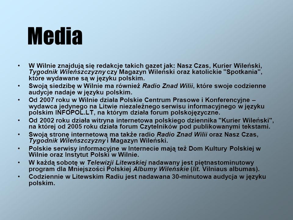 Media W Wilnie znajdują się redakcje takich gazet jak: Nasz Czas, Kurier Wileński, Tygodnik Wileńszczyzny czy Magazyn Wileński oraz katolickie