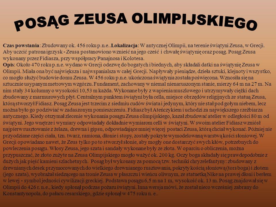 Czas powstania: Zbudowany ok. 456 roku p.n.e..Lokalizacja: W antycznej Olimpii, na terenie świątyni Zeusa, w Grecji. Aby uczcić patrona igrzysk - Zeus