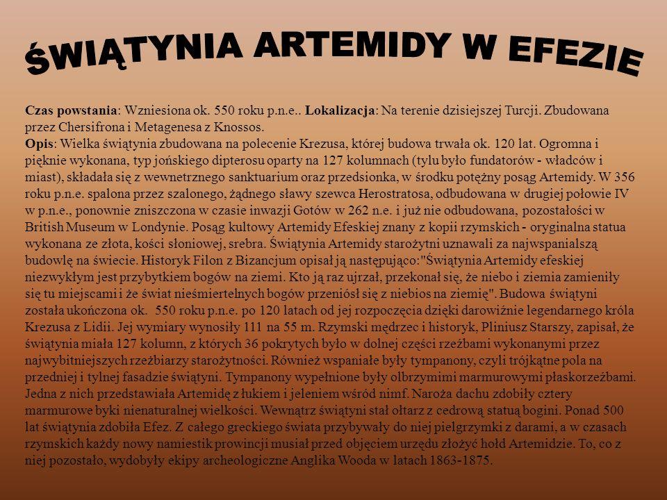 Czas powstania: Wzniesiona ok. 550 roku p.n.e.. Lokalizacja: Na terenie dzisiejszej Turcji. Zbudowana przez Chersifrona i Metagenesa z Knossos. Opis: